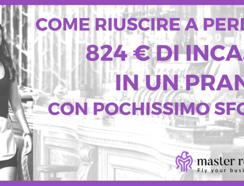 Fatturato Ristorante – Come riuscire a perdere 824 € di incasso a pranzo di domenica, con pochissimo sforzo